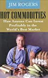 Rogers, Jim: Hot Commodities: How Anyone Can Invest Profitably In The World's Best Market