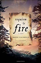 Requiem by Fire: A Novel by Wayne Caldwell