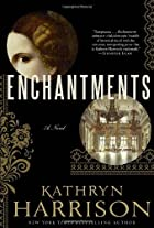 Enchantments: A Novel by Kathryn Harrison