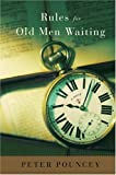 Pouncey, Peter R.: Rules for Old Men Waiting: A Novel