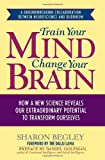 Begley, Sharon: Train Your Mind: How a New Science Reveals Our Extraordinary Potential to Transform Ourselves