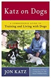 Katz, Jon: Katz On Dogs: A Commonsense Guide To Training And Living With Dogs