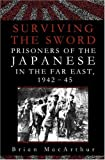 MacArthur, Brian: Surviving the Sword: Prisoners of the Japanese in the Far East, 1942-45