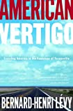 Bernard-Henri Levy: American Vertigo: Traveling America in the Footsteps of Tocqueville