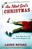 Notaro, Laurie: An Idiot Girl's Christmas: True Tales from the Top of the Naughty List
