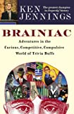 Jennings, Ken: Brainiac: Adventures in the Curious, Competitive, Compulsive World of Trivia Buffs