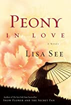 Peony in Love: A Novel by Lisa See