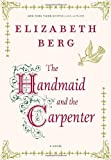 Berg, Elizabeth: The Handmaid and the Carpenter: A Novel