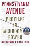Harwood, John: Pennsylvania Avenue: Profiles in Backroom Power