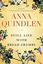 Still Life with Bread Crumbs: A Novel by…
