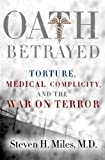 Miles, Steven: Oath Betrayed: Military Medicine and the War on Terror
