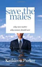 Save the Males: Why Men Matter Why Women…