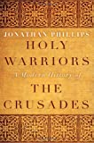 Phillips, Jonathan: Holy Warriors: A Modern History of the Crusades