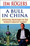 Rogers, Jim: A Bull in China: Investing Profitably in the World's Greatest Market