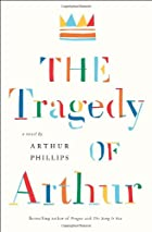 The Tragedy of Arthur: A Novel by Arthur…