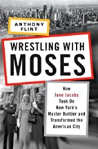 Wrestling with Moses: How Jane Jacobs Took…