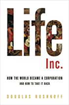 Life Inc.: How the World Became a…