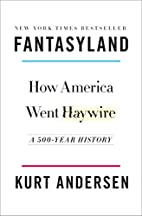 Fantasyland: How America Went Haywire: A…