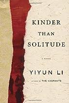 Kinder Than Solitude: A Novel by Yiyun Li