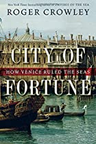 City of Fortune: How Venice Ruled the Seas…