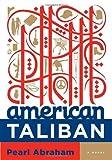 Abraham, Pearl: American Taliban: A Novel