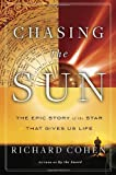 Cohen, Richard: Chasing the Sun: The Epic Story of the Star That Gives Us Life