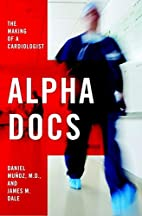 Alpha Docs: The Making of a Cardiologist by…