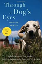 Through a Dog's Eyes by Jennifer Arnold