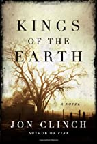 Kings of the Earth: A Novel by Jon Clinch