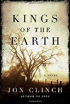 Kings of the Earth: A Novel by Jon Clinch