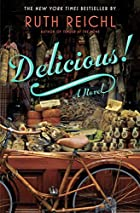 Delicious!: A Novel by Ruth Reichl