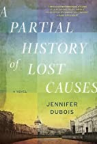 A Partial History of Lost Causes by Jennifer…
