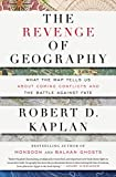 Kaplan, Robert D.: The Revenge of Geography: What the Map Tells Us About Coming Conflicts and the Battle Against Fate