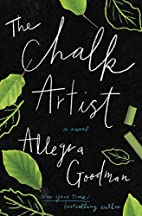 The Chalk Artist: A Novel by Allegra Goodman