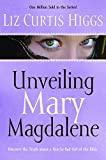 Higgs, Liz Curtis: Unveiling Mary Magdalene: Discover the Truth About a Not-So-Bad Girl of the Bible