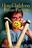 Allender, Dan B.: How Children Raise Parents: The Art of Listening to Your Family