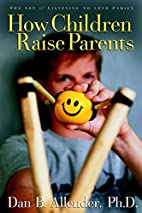 How Children Raise Parents: The Art of…