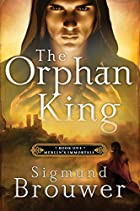 The Orphan King: Book 1 in the Merlin's…