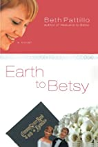 Earth to Betsy by Beth Pattillo