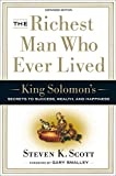 Scott, Steven K.: The Richest Man Who Ever Lived: King Solomon&#39;s Keys to Success in Work And in Life