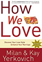 How We Love: Discover Your Love Style,…