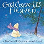 God Gave Us Heaven by Lisa T. Bergren