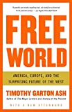 Ash, Timothy Garton: Free World: America, Europe, And The Surprising Future Of The West