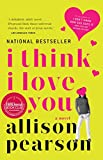 Pearson, Allison: I Think I Love You: A Novel