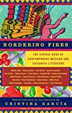 Garcia, Cristina: Bordering Fires: The Vintage Book of Contemporary Mexican and Chicana and Chicano Literature