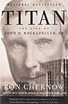 Titan: The Life of John D. Rockefeller, Sr.…