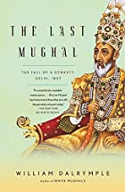 The Last Mughal: The Fall of a Dynasty:…