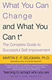 Seligman, Martin E: What You Can Change...and What You Can&#39;t: The Complete Guide to Successful Self-Improvement