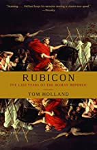Rubicon: The Last Years of the Roman…