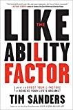 Sanders, Tim: The Likeability Factor: How to Boost Your L-factor &amp; Achieve Your Life&#39;s Dreams